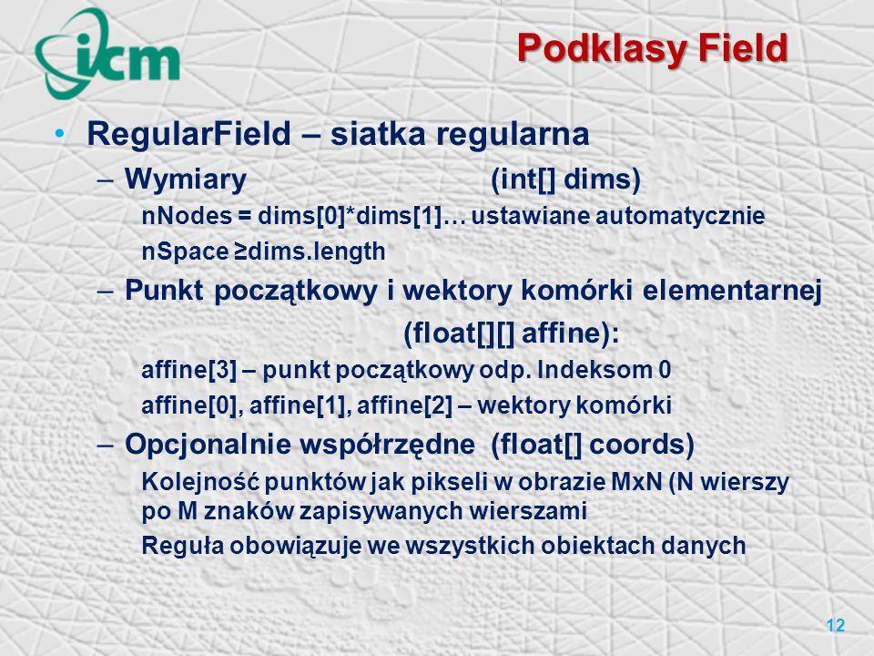 Podklasy Field RegularField – siatka regularna Wymiary (int[] dims)